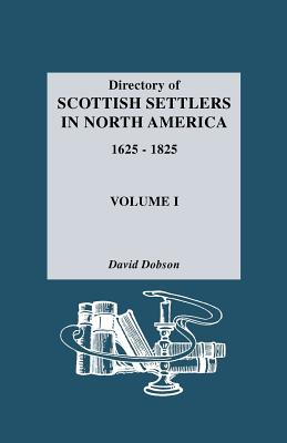 Image for Directory of Scottish Settlers in North America, 1625-1825. Vol. I