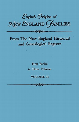 English Origins of New England Families. From The New England Historical and Genealogical Register. First Series, in Three Volumes. Volume II, New England