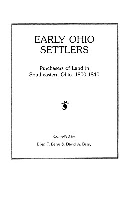 Early Ohio Settlers. Purchasers of Land in Southeastern Ohio, 1800-1840, Berry, Ellen T.; Berry, Heather; Berry, Heather