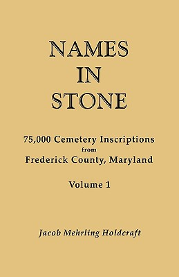 Names in Stone. 75,000 Cemetery Inscriptions from Frederick County, Maryland. Volume 1, Holdcraft, Jacob Mehrling