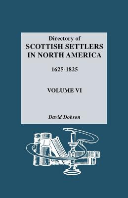 Image for Directory of Scottish Settlers in North America, 1625-1825. Vol. VI