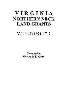 Image for Virginia Northern Neck Land Grants, 1694-1742. [Vol. I]
