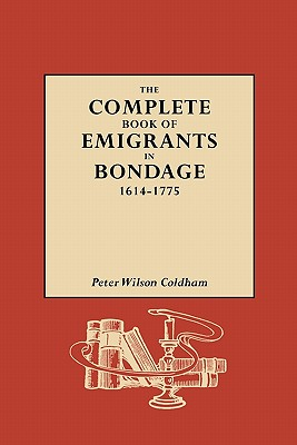 Image for The Complete Book of Emigrants in Bondage, 1614-1775