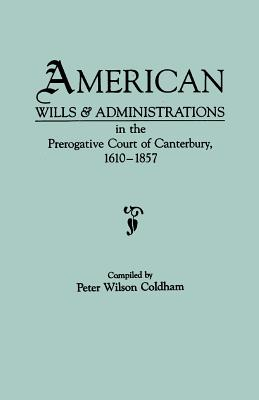 American Wills and Administrations in the Prerogative Court of Canterbury,1610-1857