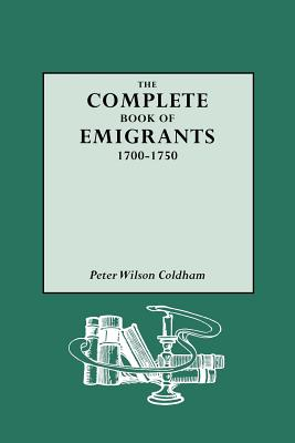 Image for The Complete Book of Emigrants, 1700-1750