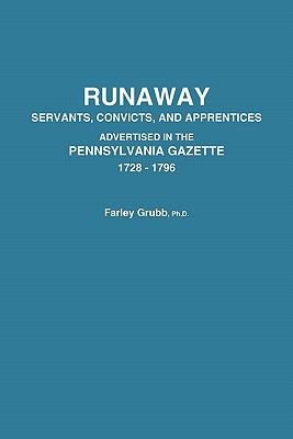 Image for Runaway: Servants, Convicts, and Apprentices Advertised in the Pennsylvania Gazette, 1728-1796