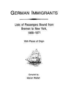 Image for German Immigrants: Lists of Passengers Bound from Bremen to New York, 1868-1871, With Places of Origin