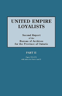 United Empire Loyalists. Enquiry Into the Losses and Services in Consequence of Their Loyalty. Evidence in the Canadian Claims. Second Report of the B, Fraser, Alexander Mrs