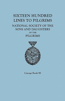 Image for Sixteen Hundred Lines to Pilgrims of the National Society of the Sons and Daughters of the Pilgrims