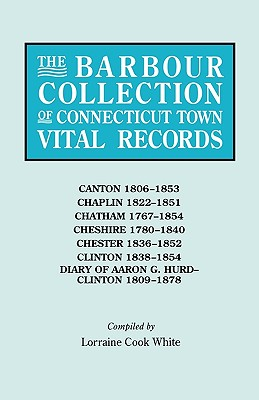 Image for The Barbour Collection of Connecticut Town Vital Records [Vol. 6]: Canton, 1806-1853; Chaplin, 1822-1851; Chatham, 1767-1854; Cheshire, 1780-1840; Chester, 1836-1852; Clinton, 1838-1854; Diary of Aaron G. Hurd, Clinton, 1809-1878