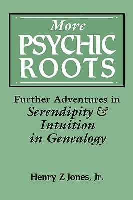 More Psychic Roots:Further Adventures in Serendipity & Intuition in Genealogy, Henry Z Jones, Jr.