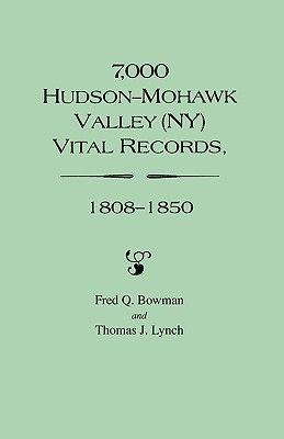 7,000 Hudson-Mohawk Valley (NY) Vital Records, 1808-1850, Bowman, Fred Q.; Lynch, Thomas J.