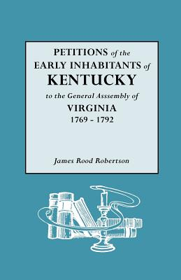 Image for Petitions of the Early Inhabitants of Kentucky to the General Assembly of Virginia 1769 to 1792