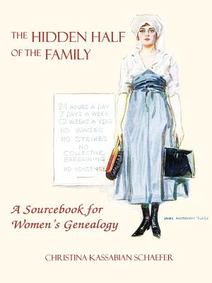 The Hidden Half of the Family: A Sourcebook for Women's Genealogy, Christina Schaefer; Christina Kassabian Schaefer; Schaefer, Christina Kassabian