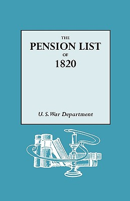 Image for Pension List of 1820: Letter from the Secretary of War Transmitting a Report of the Names, Rank and File of Every Person Placed on the Pension List in Pursuance of the Act of the 18th March, 1818, Etc. Washington, 1820