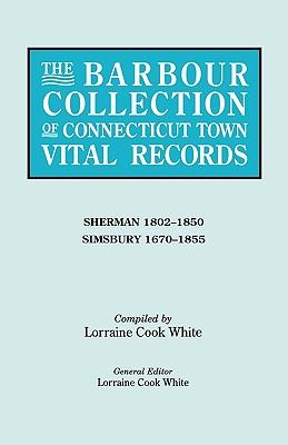 Image for The Barbour Collection of Connecticut Town Vital Records [Vol. 39]: Sherman (1802-1850) & Simsbury (1670-1855)