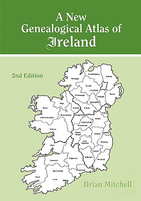 A New Genealogical Atlas of Ireland, Second Edition, Mitchell, Brian