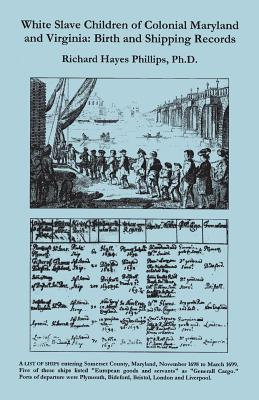 Image for White Slave Children of Colonial Maryland and Virgina: Birth and Shipping Records
