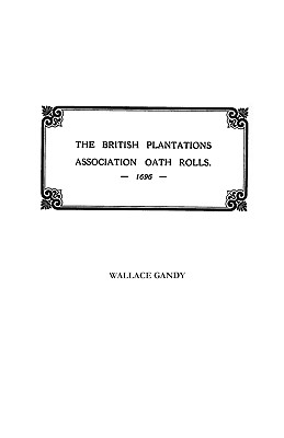 Image for The Association Oath Rolls of the British Plantations [New York, Virginia, Etc.] A.D. 1696