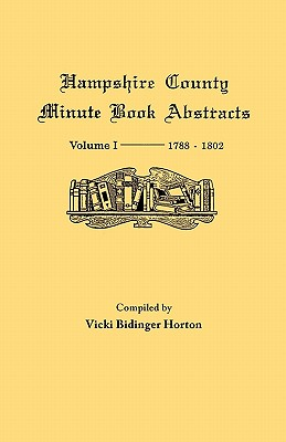 Image for Hampshire County, Virginia (now West Virginia): Volume I--Minute Book Abstracts 1788-1802