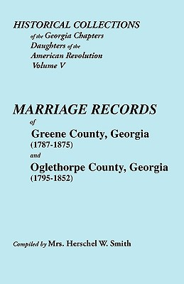 Image for Historical Collections of the Georgia Chapters Daughters of the American Revolution. Vol. 5: Marriages of Greene County, Georgia (1787-1875) and Oglethorpe County, Georgia (1795-1852)