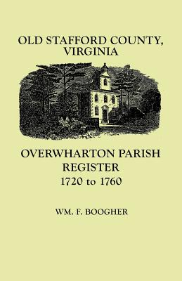Image for Old Stafford County, Virginia: Overwharton Parish Register, 1720-1760