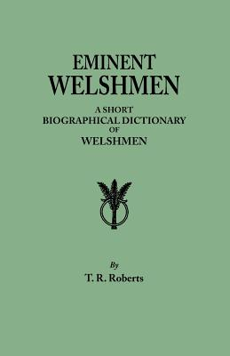Image for Eminent Welshmen: A Short Biographical Dictionary of Welshmen Who Have Obtained Distinction from the Earliest Times to the Present