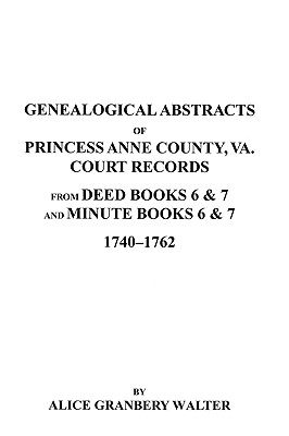 Image for Genealogical Abstracts of Princess Anne County, Va. from Deed Books & Minute Books 6 & 7, 1740-1762