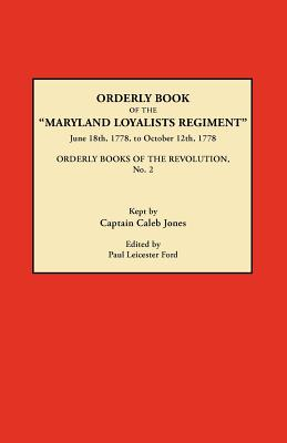 Orderly Book of the Maryland Loyalists Regiment, June 18th, 1778, to October 12, 1778. Orderly Books of the Revolution, No. 2
