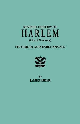 Image for Harlem (City of New York), Its Origin and Early Annals . . . Also Sketches of Numerous Families and the Recovered History of the Land-titles. Revised from the Author's Notes and Enlarged by Henry P. Toler