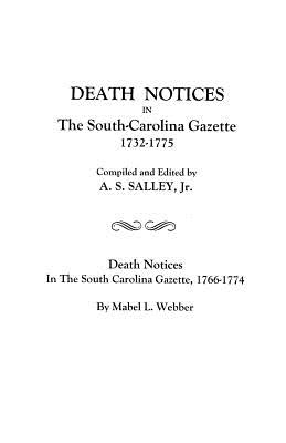 Death Notices in the South-Carolina Gazette, 1732-1775 [Published with] Death Notices in The South Carolina Gazette, 1766-1774, by Mabel L. Webber (2 Volumes in 1) (#9442)