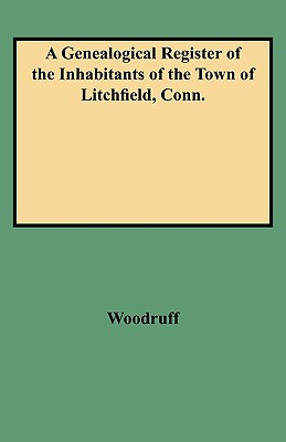 Image for A Genealogical Register of the Inhabitants of the Town of Litchfield, Conn.
