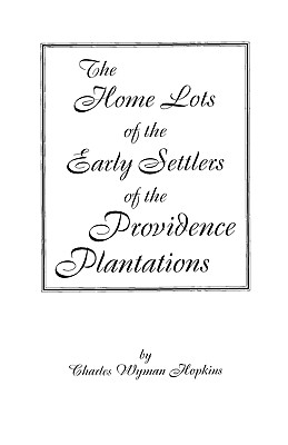 Image for The Home Lotts of the Early Settlers of the Providence Plantations