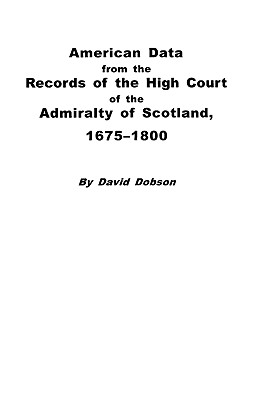American Data from the Records of the High Court of the Admiralty of Scotland, 1675-1800, Dobson, Kit; Dobson, David