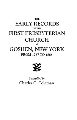 Image for The Early Records of the First Presbyterian Church at Goshen, New York, from 1767 to 1885