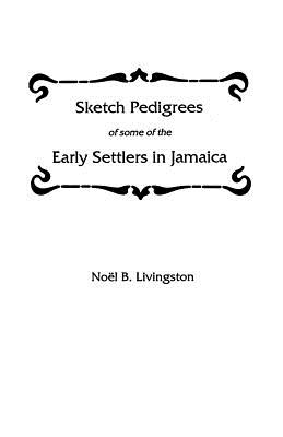 Sketch Pedigrees of Some of the Early Settlers in Jamaica, Livingston