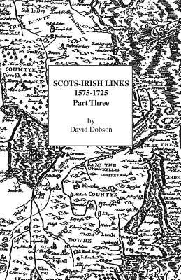 Scots-Irish Links, 1575-1725, Part Three, David Dobson