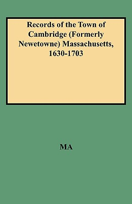 Image for Records of the Town of Cambridge (Formerly Newtowne) Massachusetts, 1630-1703: The Records of the Town Meetings, and of the Selectmen, Comprising all of the First Volume of Records, and Being Volume II of the Printed Records of the Town