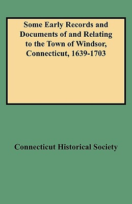 Image for Some Early Records and Documents of and Relating to the Town of Windsor, Connecticut, 1639-1703