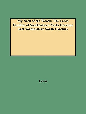 Image for My Neck of the Woods: The Lewis Families of Southeastern North Carolina and Northeastern South Carolina