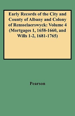 Image for Early Records of the City and County of Albany and Colony of Rensselaerswyck: Volume 4 (Mortgages 1, 1658-1660, and Wills 1-2, 1681-1765)