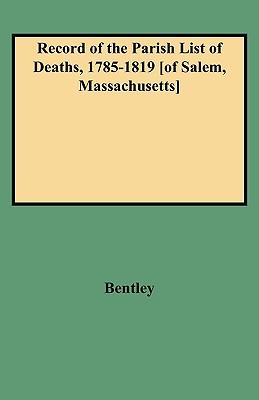 Record of the Parish List of Deaths, 1785-1819 [Of Salem, Massachusetts], Bentley, JR; Bentley, Jr G.E .