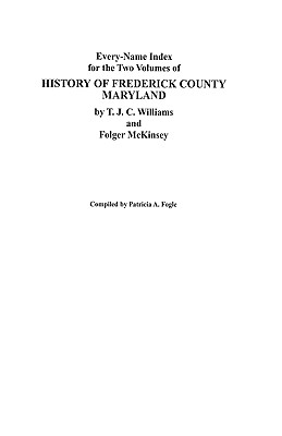 Image for Every-Name Index for the Two Volumes of History of Frederick County, Maryland, by T.J.C. Williams and Folger McKinsey