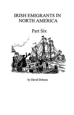 Image for Irish Emigrants in North America [1670-1830], Part Six
