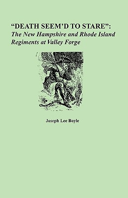 "Image for ""Death Seem'd to Stare"": The New Hampshire and Rhode Island Regiments at Valley Forge"