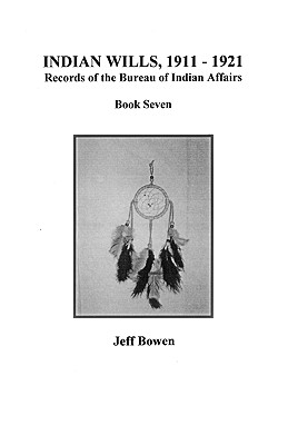 Image for Indian Wills, 1911-1921. Records of the Bureau of Indian Affairs. Book Seven