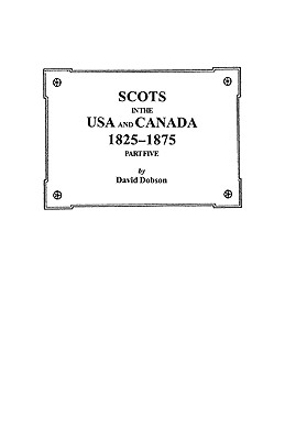 Image for Scots in the USA and Canada, 1825-1875. Part Five