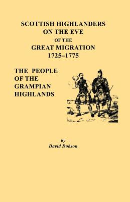 Image for Scottish Highlanders of The Eve of the Great Migration 1725-1775, The People of the Grampian Highlands