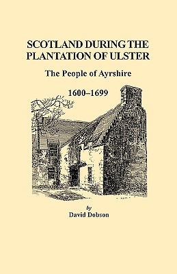 Image for Scotland During the Plantation of Ulster: The People of Ayrshire, 1600-1699