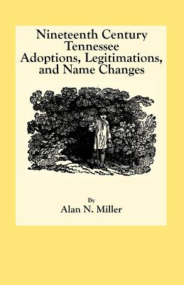 Image for Nineteenth Century Tennessee Adoptions, Legitimations, and Name Changes
